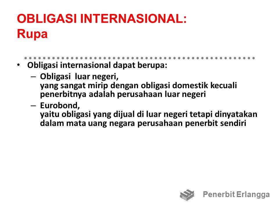 OBLIGASI INTERNASIONAL: Rupa Obligasi internasional dapat berupa: – Obligasi luar negeri, yang sangat mirip dengan obligasi domestik kecuali penerbitn