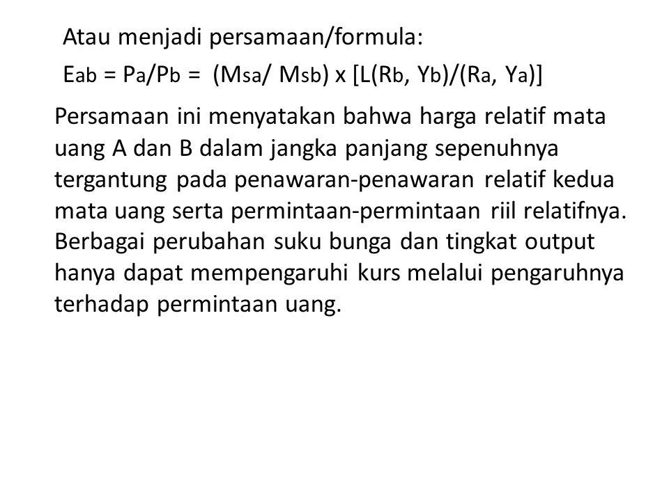 Atau menjadi persamaan/formula: E ab = P a /P b = (M sa / M sb ) x [L(R b, Y b )/(R a, Y a )] Persamaan ini menyatakan bahwa harga relatif mata uang A