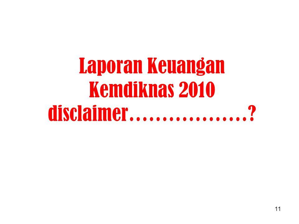 Laporan Keuangan Kemdiknas 2010 disclaimer………………? 11