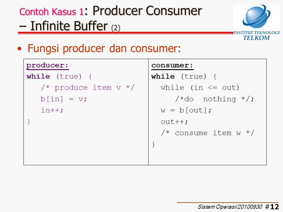 #13 Contoh Kasus 1 : Producer Consumer – Infinite Buffer (3) Struktur buffer dengan kapasitas tidak terbatas (infinite) Consumer tidak boleh mengakses buffer yang kosong Sistem Operasi/20100930