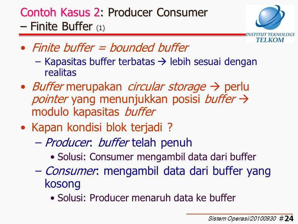#25 Contoh Kasus 2: Producer Consumer – Finite Buffer (2) Struktur buffer dengan kapasitas terbatas (finite) Buffer baru memuat 3 data: Buffer hampir penuh (tersisa 2 tempat) Sistem Operasi/20100930
