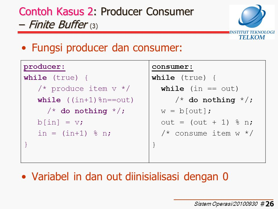 #26 Contoh Kasus 2: Producer Consumer – Finite Buffer (3) Fungsi producer dan consumer: Variabel in dan out diinisialisasi dengan 0 producer: while (t