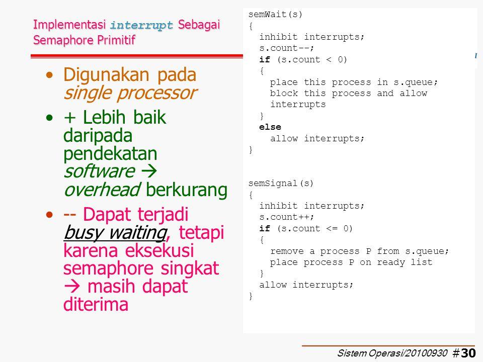 #31 Kelebihan dan Kekurangan Semaphore Kelebihan: –Dapat digunakan untuk membentuk mutex dan mengatur proses secara fleksibel –Merupakan tool yang serbaguna (powerful) Kekurangan: –Tidak mudah membuat program dengan semaphore, mengapa ??.