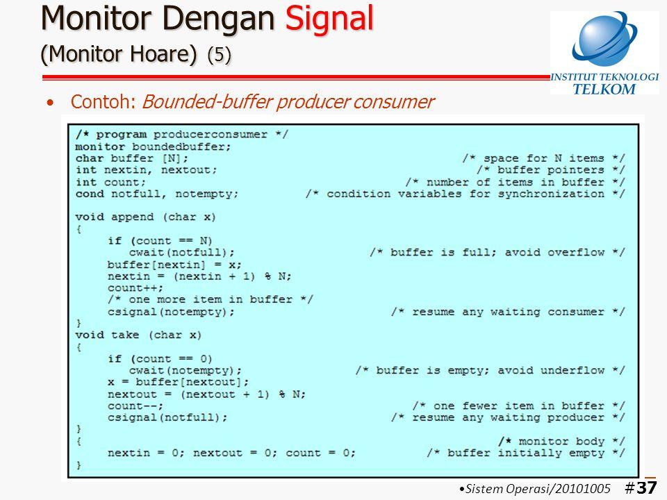 #38 Monitor Dengan Signal (Monitor Hoare) (6) Main program: bounded-buffer PC Produser dan consumer tidak dapat mengakses buffer secara langsung Mutual exclusion ditangani oleh modul monitor  pada semaphore ditentukan oleh programmer Sinkronisasi diperoleh dengan cwait() dan csignal() Sistem Operasi/20101005