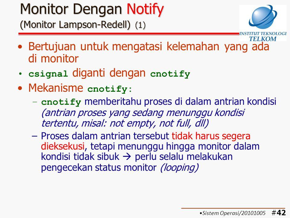 #43 Monitor Dengan Notify (Monitor Lampson-Redell) (2) Contoh monitor dengan notify: (if diganti while) Sistem Operasi/20101005
