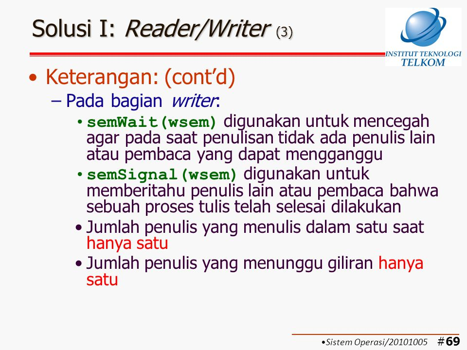 #70 Solusi II: Reader/Writer (1) Solusi II dengan semaphore: Penulis diprioritaskan Sistem Operasi/20101005