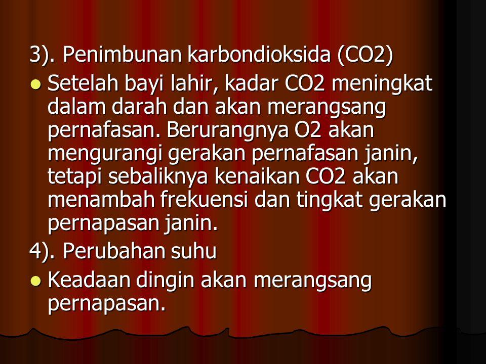 3). Penimbunan karbondioksida (CO2) Setelah bayi lahir, kadar CO2 meningkat dalam darah dan akan merangsang pernafasan. Berurangnya O2 akan mengurangi