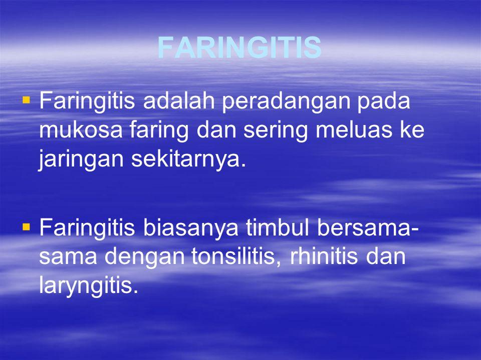 FARINGITIS   Faringitis adalah peradangan pada mukosa faring dan sering meluas ke jaringan sekitarnya.   Faringitis biasanya timbul bersama- sama