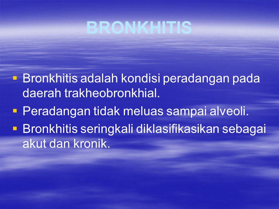 BRONKHITIS   Bronkhitis adalah kondisi peradangan pada daerah trakheobronkhial.   Peradangan tidak meluas sampai alveoli.   Bronkhitis seringkal