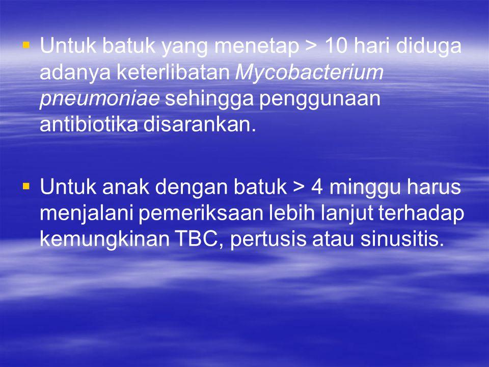   Untuk batuk yang menetap > 10 hari diduga adanya keterlibatan Mycobacterium pneumoniae sehingga penggunaan antibiotika disarankan.   Untuk anak