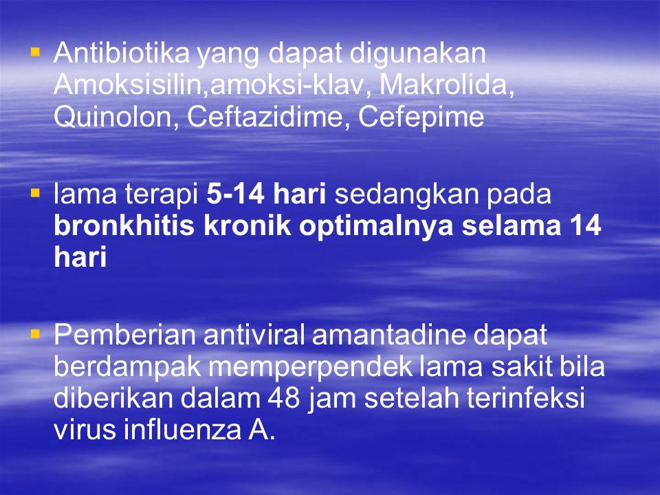   Antibiotika yang dapat digunakan Amoksisilin,amoksi-klav, Makrolida, Quinolon, Ceftazidime, Cefepime   lama terapi 5-14 hari sedangkan pada bron