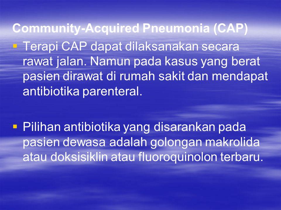 Community-Acquired Pneumonia (CAP)   Terapi CAP dapat dilaksanakan secara rawat jalan. Namun pada kasus yang berat pasien dirawat di rumah sakit dan