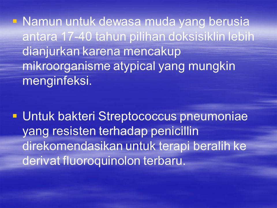   Namun untuk dewasa muda yang berusia antara 17-40 tahun pilihan doksisiklin lebih dianjurkan karena mencakup mikroorganisme atypical yang mungkin