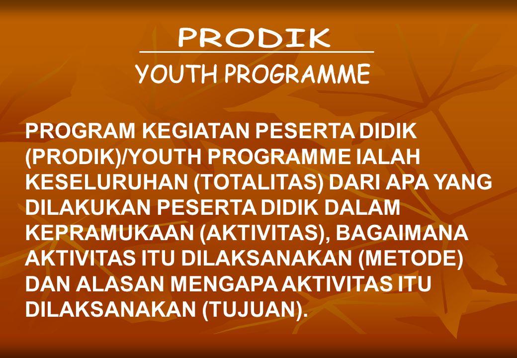 PROGRAM KEGIATAN PESERTA DIDIK (PRODIK)/YOUTH PROGRAMME IALAH KESELURUHAN (TOTALITAS) DARI APA YANG DILAKUKAN PESERTA DIDIK DALAM KEPRAMUKAAN (AKTIVIT