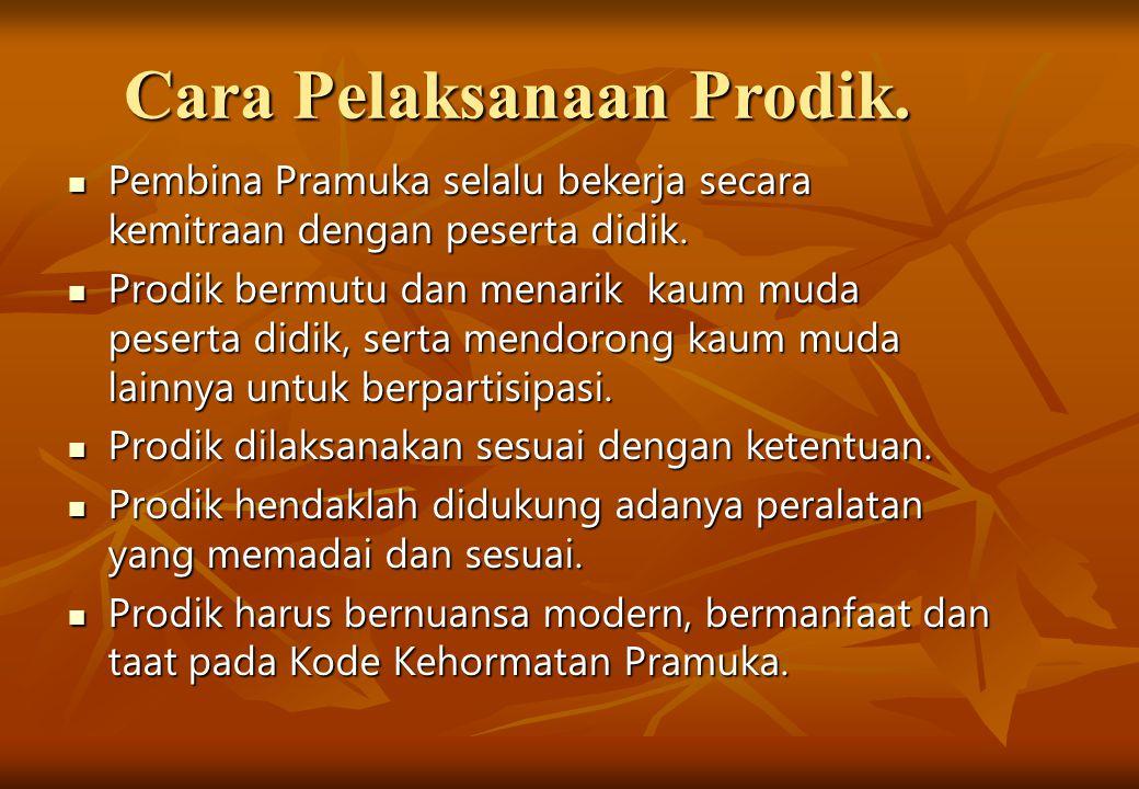 Cara Pelaksanaan Prodik. Pembina Pramuka selalu bekerja secara kemitraan dengan peserta didik. Pembina Pramuka selalu bekerja secara kemitraan dengan