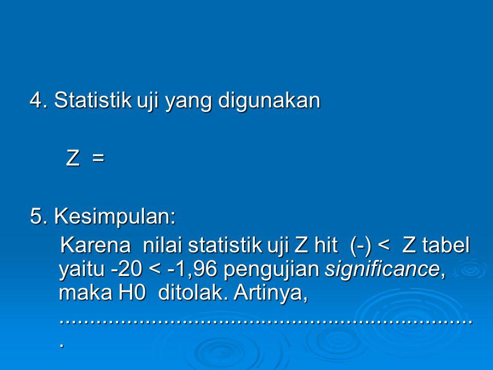4.Statistik uji yang digunakan Z = Z = 5.