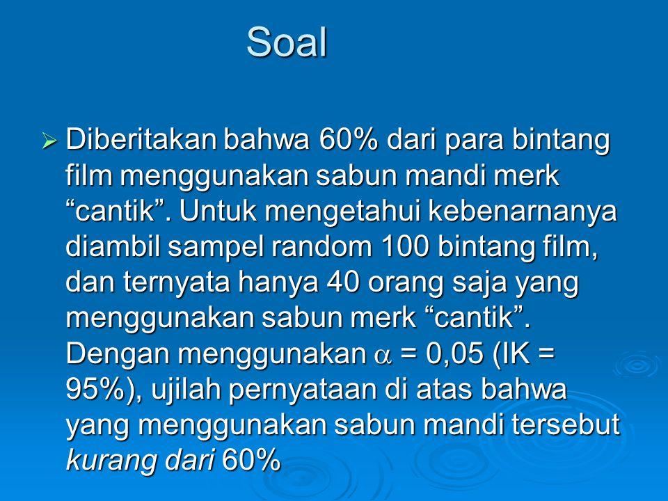 Soal  Diberitakan bahwa 60% dari para bintang film menggunakan sabun mandi merk cantik .