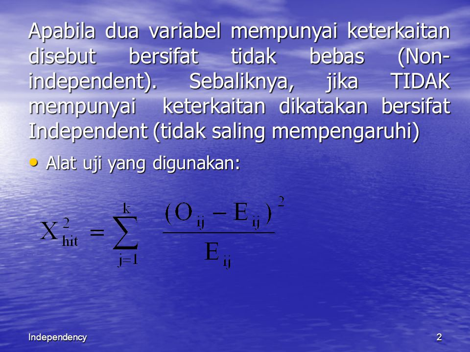 Independency2 Apabila dua variabel mempunyai keterkaitan disebut bersifat tidak bebas (Non- independent).