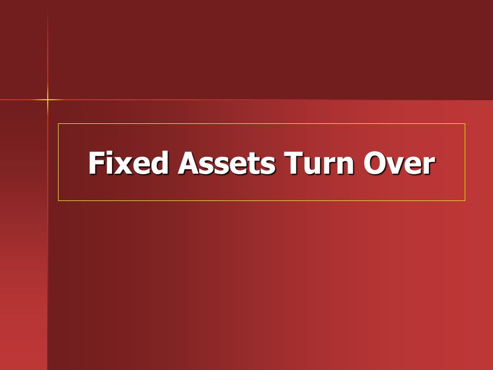 Fixed Assets Turn Over