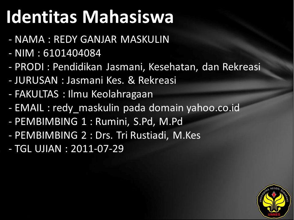 Identitas Mahasiswa - NAMA : REDY GANJAR MASKULIN - NIM : 6101404084 - PRODI : Pendidikan Jasmani, Kesehatan, dan Rekreasi - JURUSAN : Jasmani Kes.