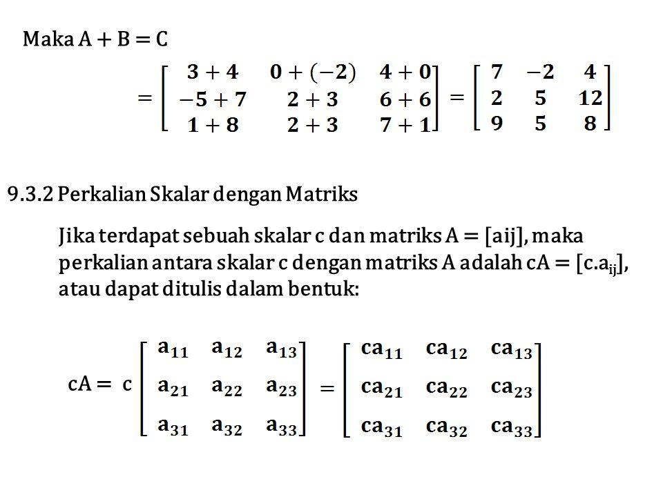 Maka A + B = C 9.3.2 Perkalian Skalar dengan Matriks Jika terdapat sebuah skalar c dan matriks A = [aij], maka perkalian antara skalar c dengan matrik