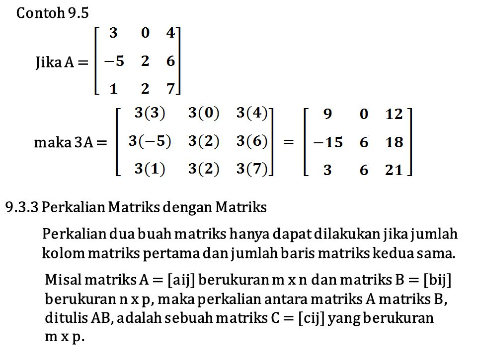 Contoh 9.5 maka 3A = Jika A = Perkalian dua buah matriks hanya dapat dilakukan jika jumlah kolom matriks pertama dan jumlah baris matriks kedua sama.