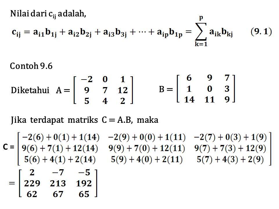 Nilai dari c ij adalah, Jika terdapat matriks C = A.B, maka Diketahui B = A = Contoh 9.6 C =