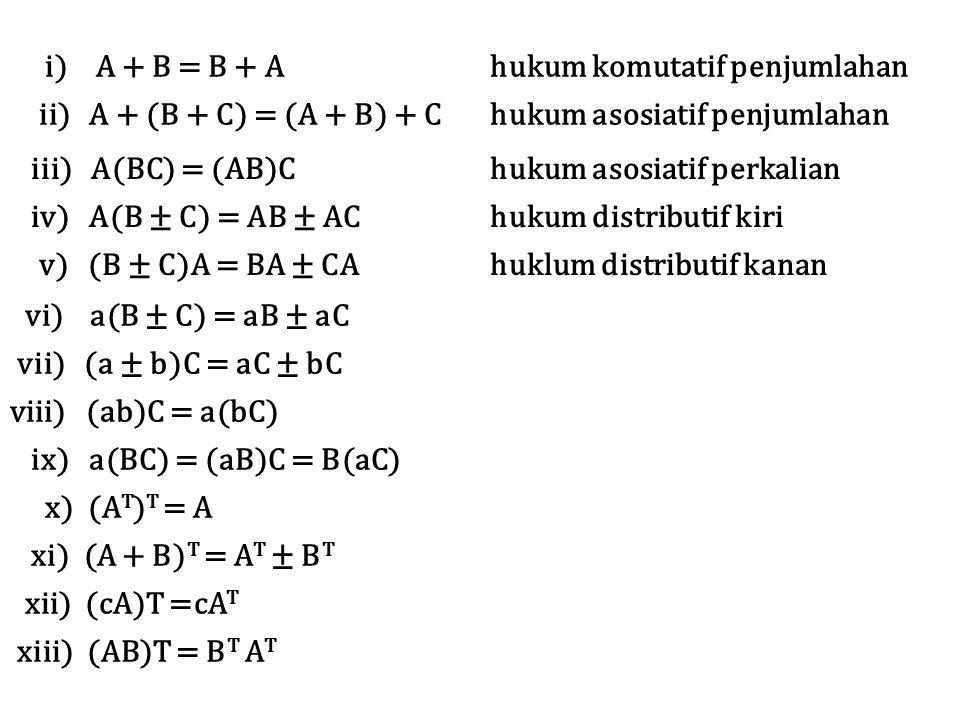 i) A + B = B + A hukum komutatif penjumlahan ii) A + (B + C) = (A + B) + Chukum asosiatif penjumlahan iii) A(BC) = (AB)Chukum asosiatif perkalian iv)
