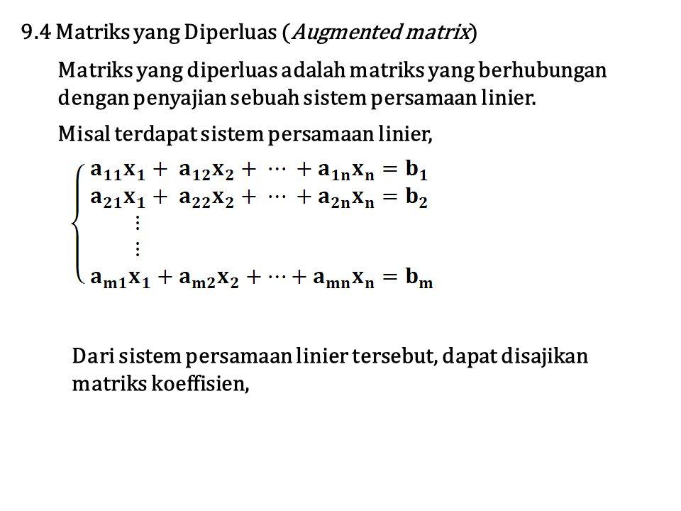 Matriks yang diperluas adalah matriks yang berhubungan dengan penyajian sebuah sistem persamaan linier. Misal terdapat sistem persamaan linier, 9.4 Ma