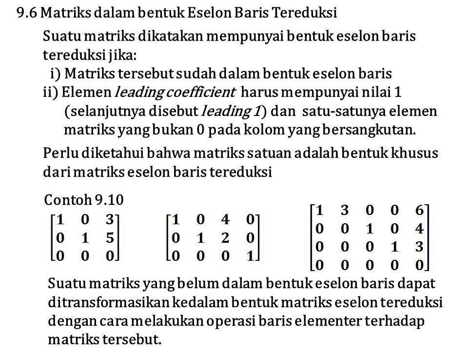 Suatu matriks dikatakan mempunyai bentuk eselon baris tereduksi jika: i) Matriks tersebut sudah dalam bentuk eselon baris ii) Elemen leading coefficie