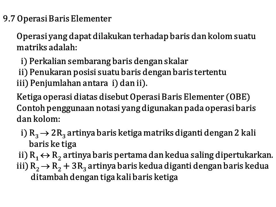 Operasi yang dapat dilakukan terhadap baris dan kolom suatu matriks adalah: i) Perkalian sembarang baris dengan skalar ii) Penukaran posisi suatu bari