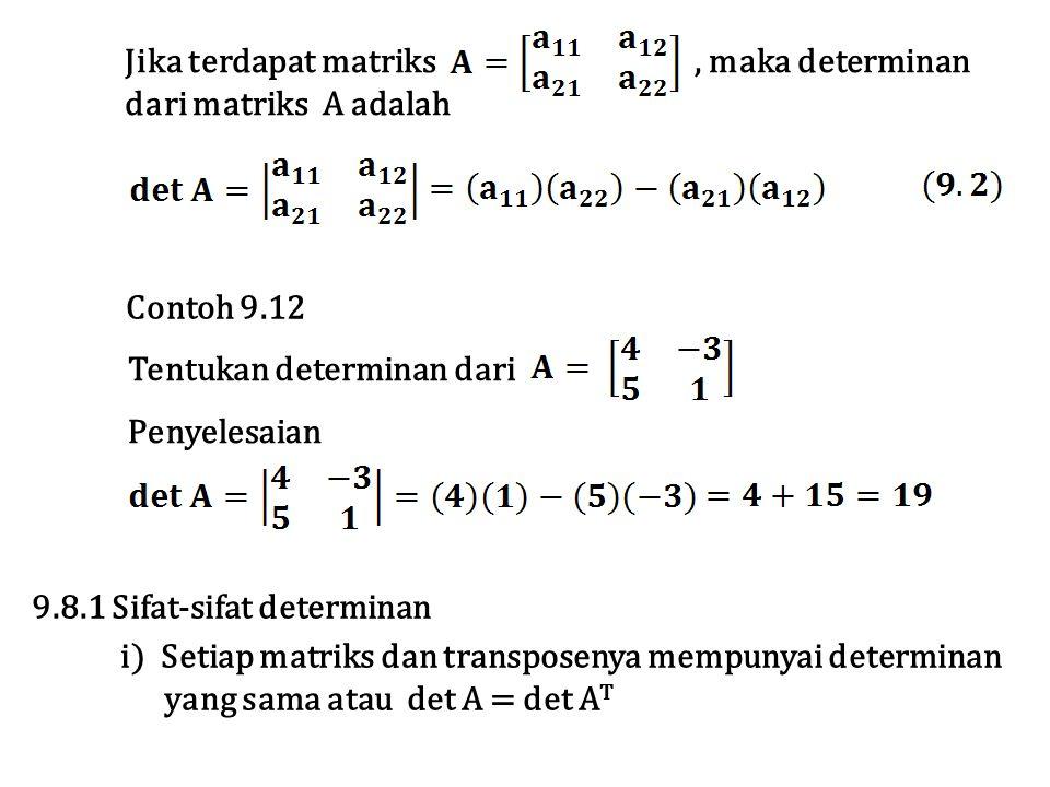 Jika terdapat matriks, maka determinan dari matriks A adalah Tentukan determinan dari Penyelesaian Contoh 9.12 9.8.1 Sifat-sifat determinan i) Setiap