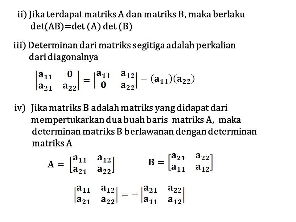 ii) Jika terdapat matriks A dan matriks B, maka berlaku det(AB)=det (A) det (B) iii) Determinan dari matriks segitiga adalah perkalian dari diagonalny