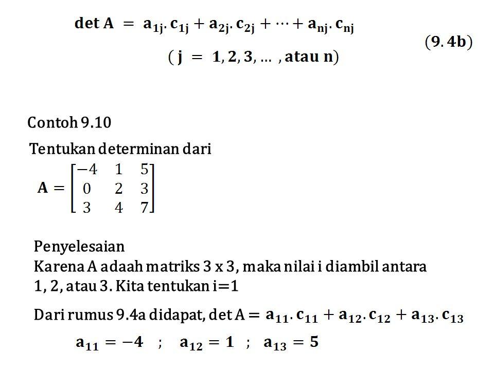 Tentukan determinan dari Penyelesaian Karena A adaah matriks 3 x 3, maka nilai i diambil antara 1, 2, atau 3. Kita tentukan i=1 Dari rumus 9.4a didapa