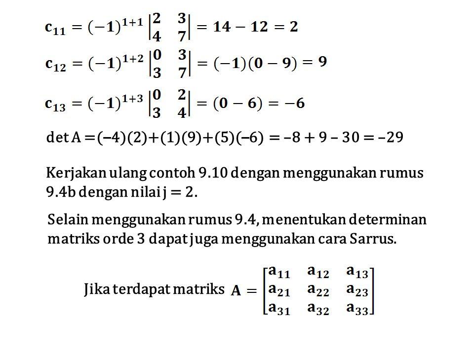 det A =( – 4)(2)+(1)(9)+(5)( – 6) = –8 + 9 – 30 = –29 Selain menggunakan rumus 9.4, menentukan determinan matriks orde 3 dapat juga menggunakan cara S