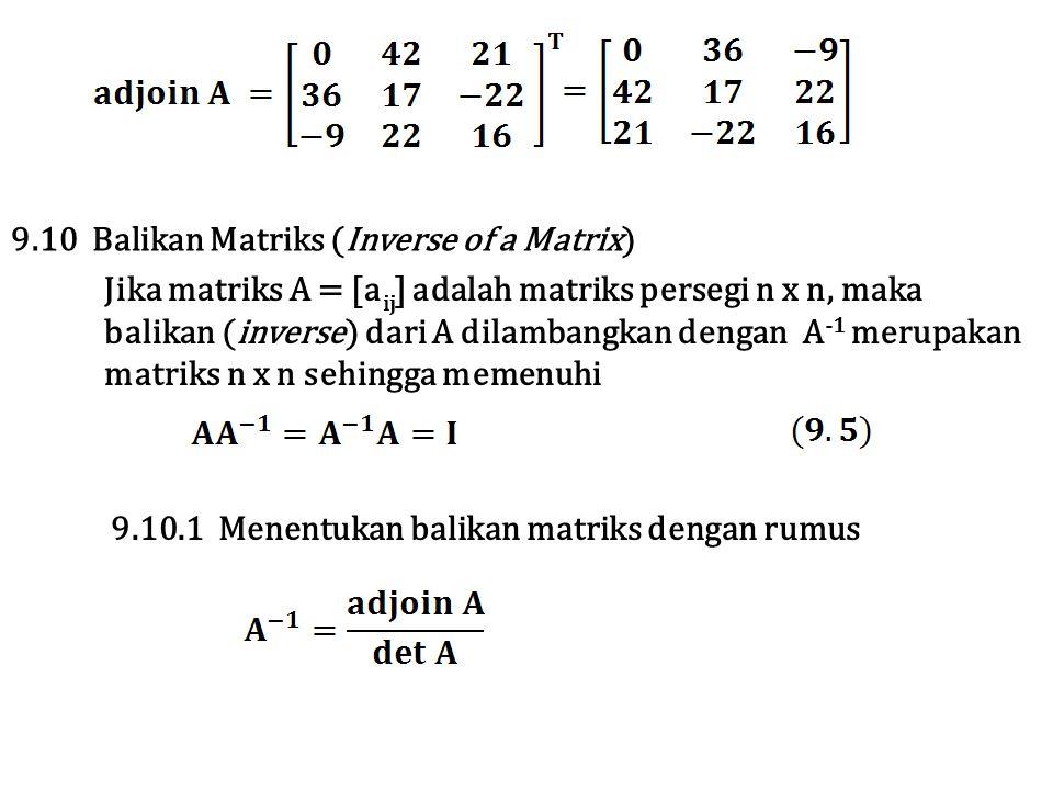 Jika matriks A = [a ij ] adalah matriks persegi n x n, maka balikan (inverse) dari A dilambangkan dengan A -1 merupakan matriks n x n sehingga memenuh