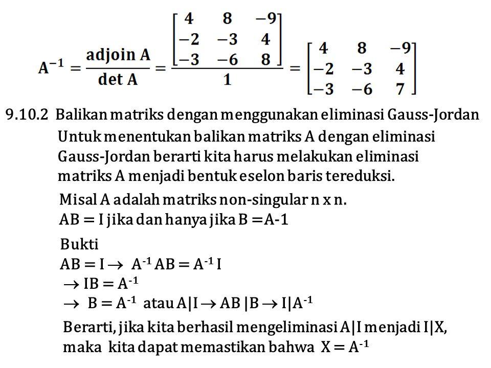 Untuk menentukan balikan matriks A dengan eliminasi Gauss-Jordan berarti kita harus melakukan eliminasi matriks A menjadi bentuk eselon baris tereduks