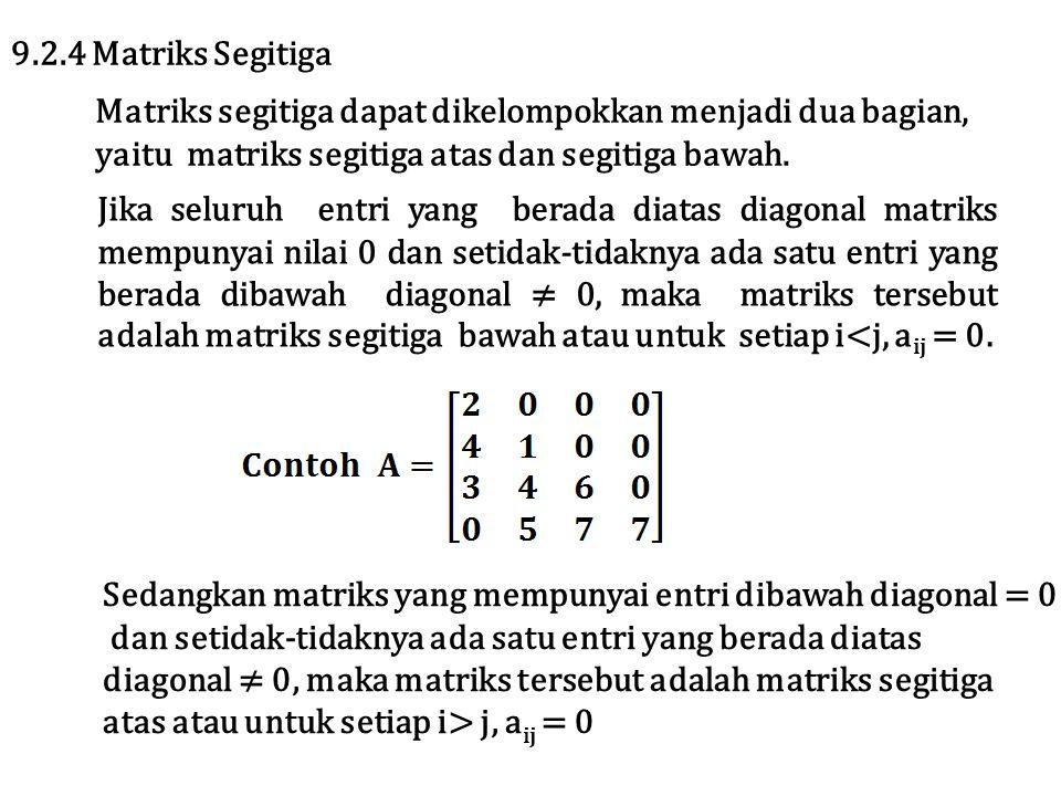 Matriks segitiga dapat dikelompokkan menjadi dua bagian, yaitu matriks segitiga atas dan segitiga bawah. 9.2.4 Matriks Segitiga Sedangkan matriks yang
