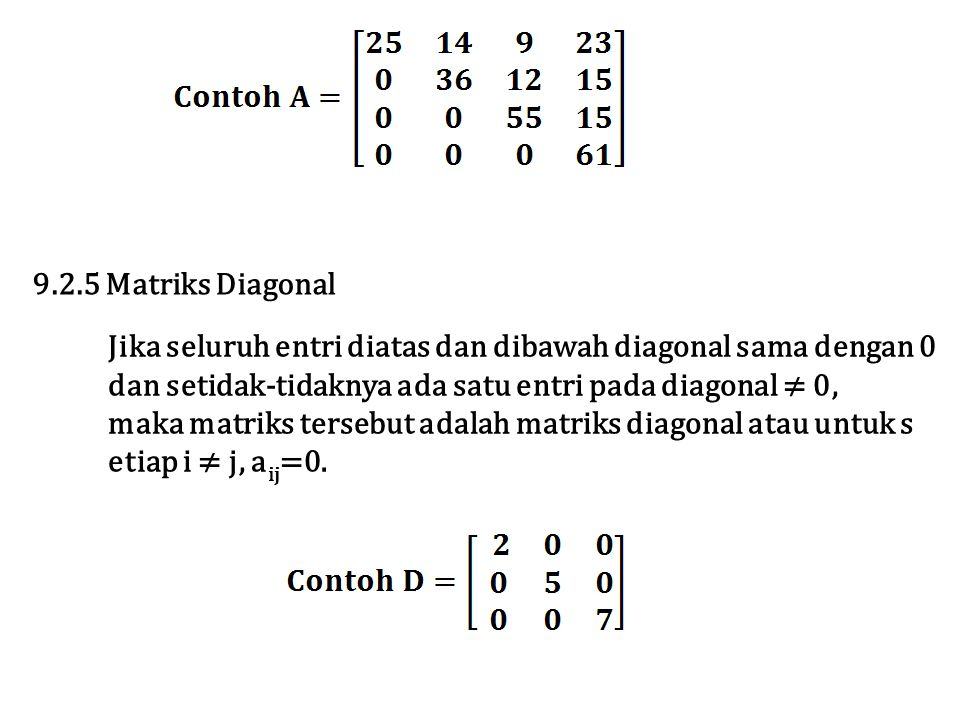 Jika seluruh entri diatas dan dibawah diagonal sama dengan 0 dan setidak-tidaknya ada satu entri pada diagonal ≠ 0, maka matriks tersebut adalah matri