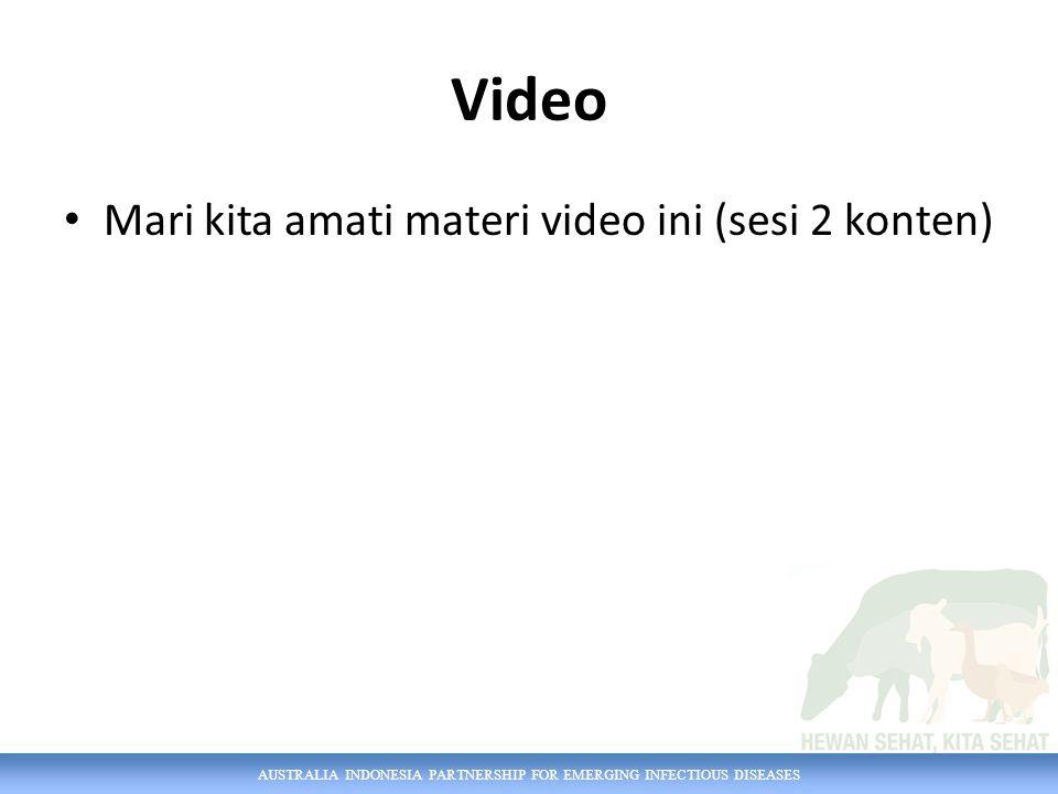 AUSTRALIA INDONESIA PARTNERSHIP FOR EMERGING INFECTIOUS DISEASES Video Mari kita amati materi video ini (sesi 2 konten)