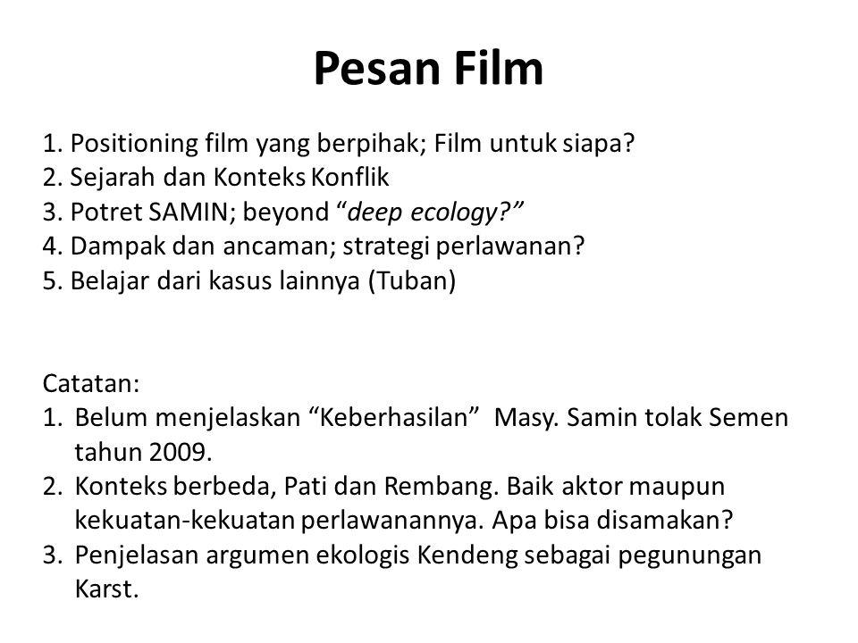 """Pesan Film 1. Positioning film yang berpihak; Film untuk siapa? 2. Sejarah dan Konteks Konflik 3. Potret SAMIN; beyond """"deep ecology?"""" 4. Dampak dan a"""