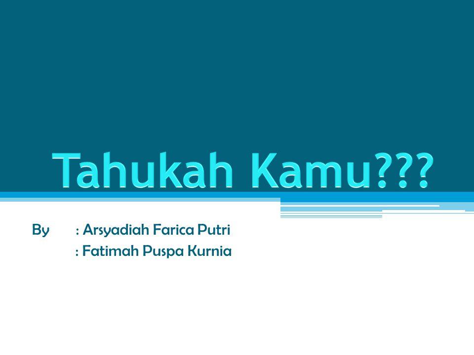 By: Arsyadiah Farica Putri : Fatimah Puspa Kurnia