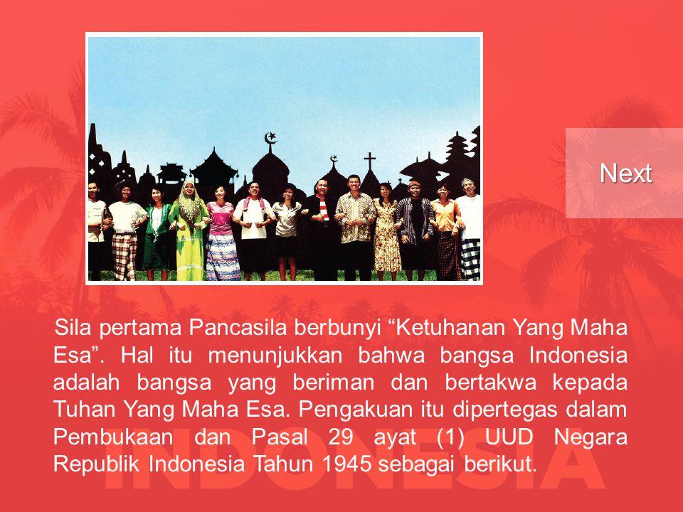 Sila pertama Pancasila berbunyi Ketuhanan Yang Maha Esa .