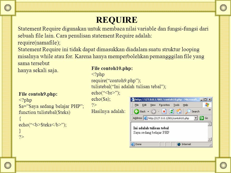 REQUIRE Statement Require digunakan untuk membaca nilai variable dan fungsi-fungsi dari sebuah file lain.