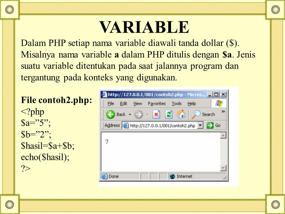 File contoh3.php: <?php $a= 5 ; $b= 2 ; $hasil=$a.$b; echo($hasil); ?>