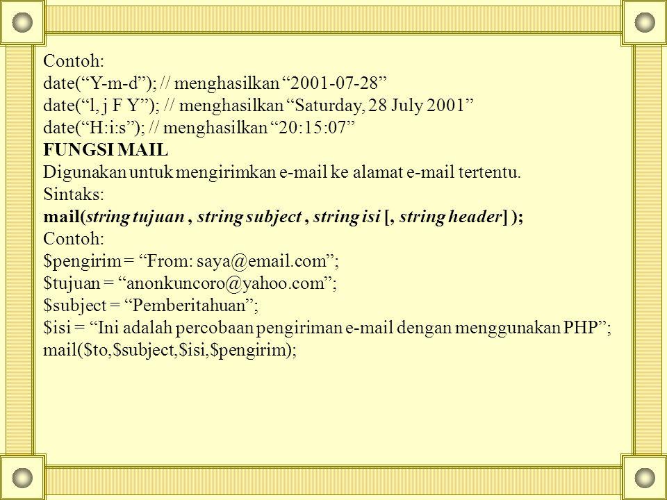 Contoh: date( Y-m-d ); // menghasilkan 2001-07-28 date( l, j F Y ); // menghasilkan Saturday, 28 July 2001 date( H:i:s ); // menghasilkan 20:15:07 FUNGSI MAIL Digunakan untuk mengirimkan e-mail ke alamat e-mail tertentu.