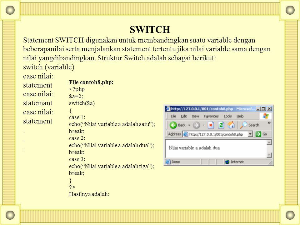 SWITCH Statement SWITCH digunakan untuk membandingkan suatu variable dengan beberapanilai serta menjalankan statement tertentu jika nilai variable sama dengan nilai yangdibandingkan.
