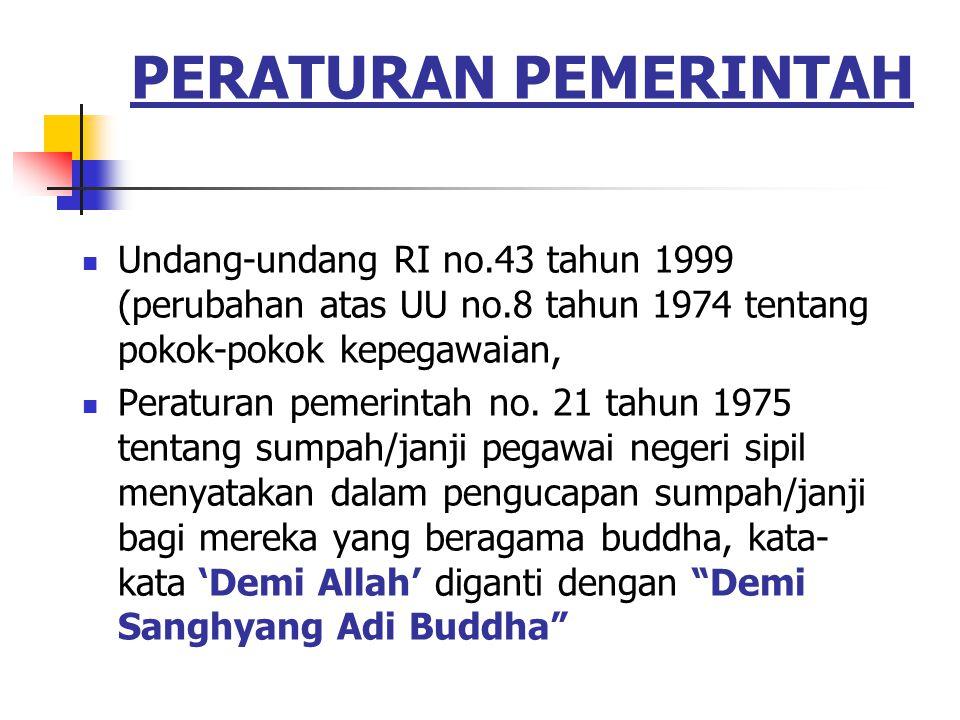 PERATURAN PEMERINTAH Undang-undang RI no.43 tahun 1999 (perubahan atas UU no.8 tahun 1974 tentang pokok-pokok kepegawaian, Peraturan pemerintah no. 21