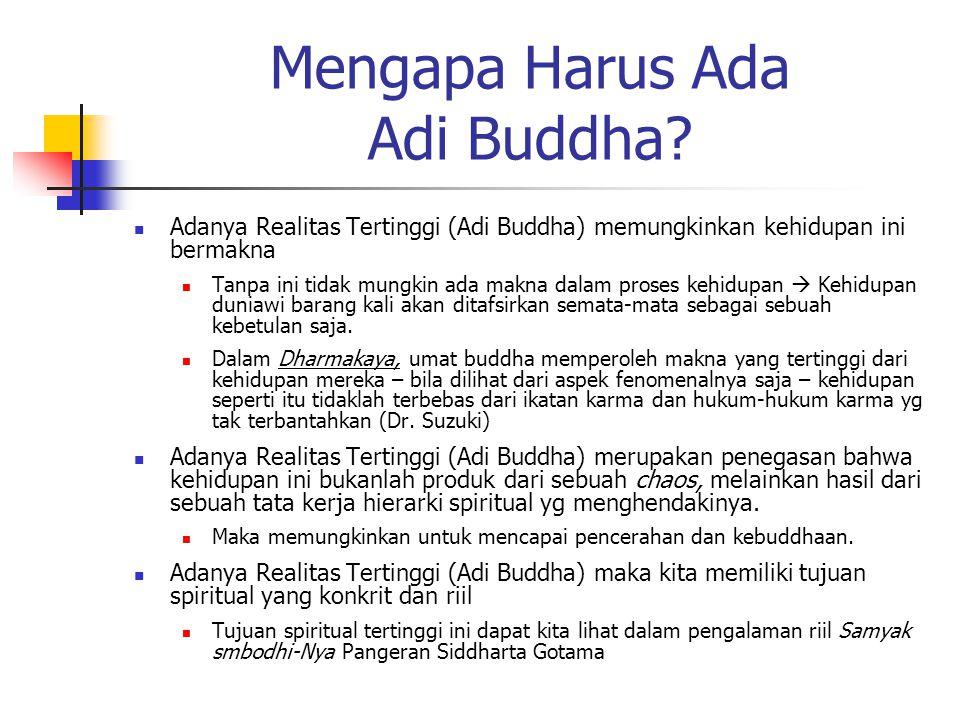 Mengapa Harus Ada Adi Buddha? Adanya Realitas Tertinggi (Adi Buddha) memungkinkan kehidupan ini bermakna Tanpa ini tidak mungkin ada makna dalam prose