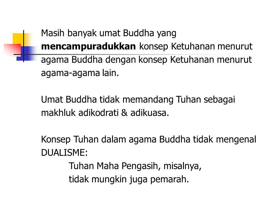 Masih banyak umat Buddha yang mencampuradukkan konsep Ketuhanan menurut agama Buddha dengan konsep Ketuhanan menurut agama-agama lain. Umat Buddha tid
